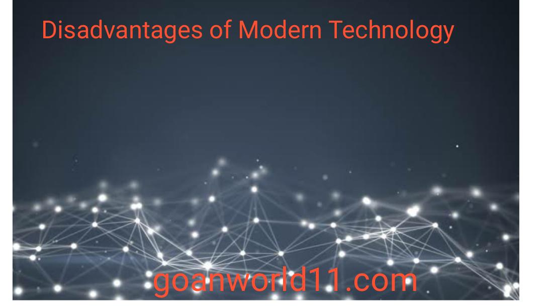 Disadvantages of Modern Technology